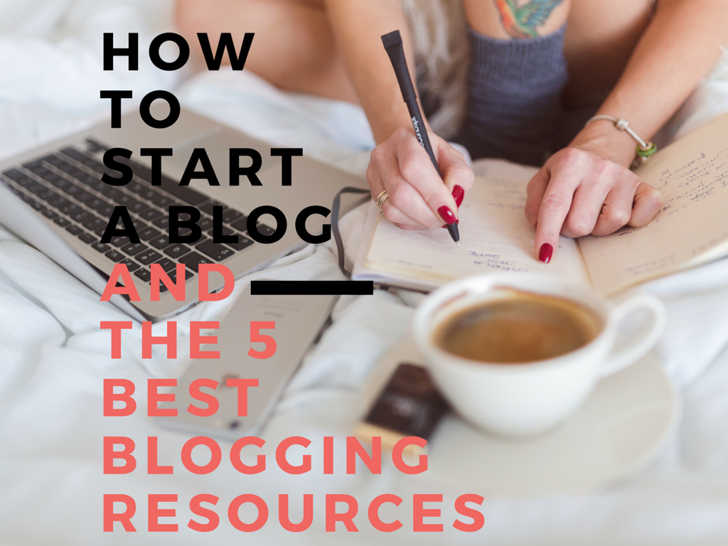 How to Start a Blog and valuable blogging resources