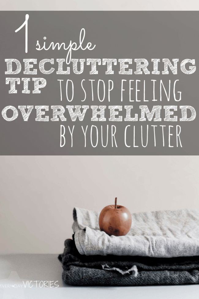 one-simple-decluttering-tip-to-stop-feeling-overwhelmed-by-your-clutter